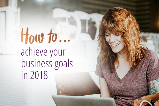 How To Achieve Your Business Goals In 2018