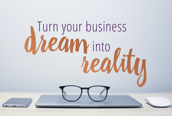 Turn Your Business Dream Into Reality